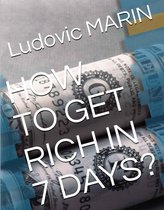 How to get rich in 7 days ?