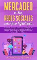 Mercadeo en las Redes Sociales: una Guía Estratégica - Conozca el mejor enfoque y estrategias de publicidad digital para impulsar su agencia o negocio con el poder de Facebook, Instagram, SEO y más