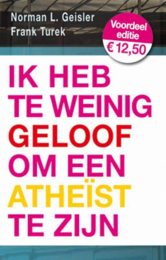 Ik Heb Te Weinig Geloof Om Een Atheist Te Zijn - N.L. Geisler  