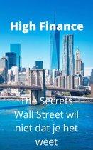 High Finance: The Secrets Wall Street wil niet dat je het weet