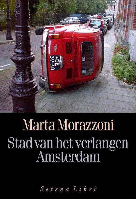 Stad Van Het Verlangen Amsterdam - Marta Morazzoni |