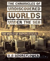 The Chronicles of Undiscovered Worlds Under the Sea