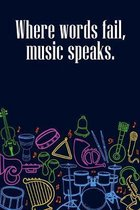 Where Words Fail Music Speaks: DIN-A5 sheet music book with 100 pages of empty staves for music students and composers to note melodies and music