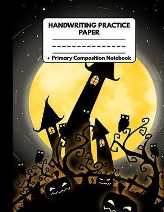 Handwriting Practice Paper Primary Composition Notebook: Awesome Halloween Gifts: Black Castle Owls & Full Moon, Dotted Writing Sheet Workbook For Pre