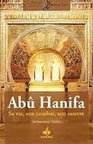 Abû Hanifa : Sa vie, son combat, son œuvre
