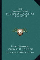 The Problem of an International Court of Justice (1918)