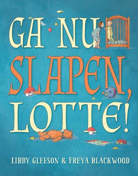 Boek cover Ga nu slapen, Lotte ! van Libby Gleeson (Hardcover)