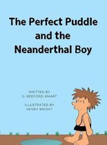 The Perfect Puddle and the Neanderthal Boy