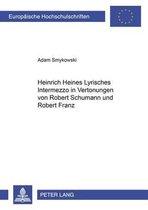 Heinrich Heines lyrisches Intermezzo in Vertonungen Von Robert Schumann Und Robert Franz