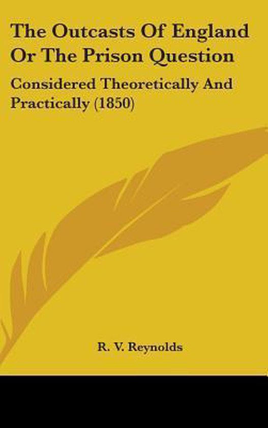 the Outcasts of England Or the Prison Question: Considered Theoretically and Practically (1850)