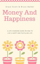 Money and Happiness: A Life-Changing Guide on How to Live a Happy and Fulfilling Life