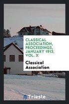 Classical Association, Proceedings, January 1913, Vol. X