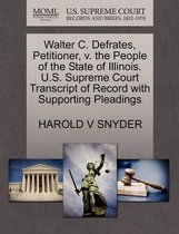 Walter C. Defrates, Petitioner, V. the People of the State of Illinois. U.S. Supreme Court Transcript of Record with Supporting Pleadings
