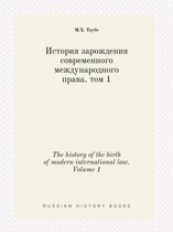 The History of the Birth of Modern International Law. Volume 1