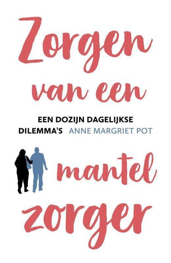 Zorgen van een mantelzorger - Anne Margriet Pot |