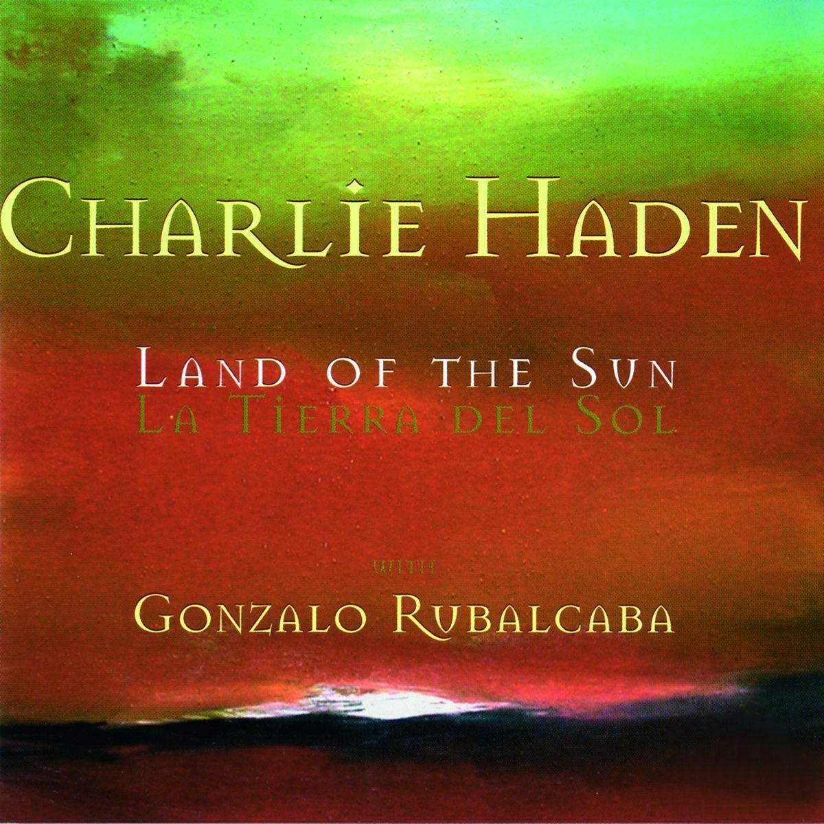 Haden Charlie/Rubalcaba Gonzalo - Land Of The Sun - Charlie Haden