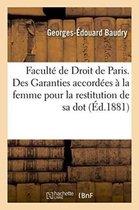 Faculte de Droit de Paris. Des Garanties accordees a la femme pour la restitution de sa dot,