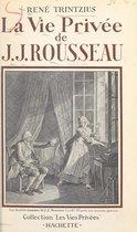 La vie privée de J.-J. Rousseau