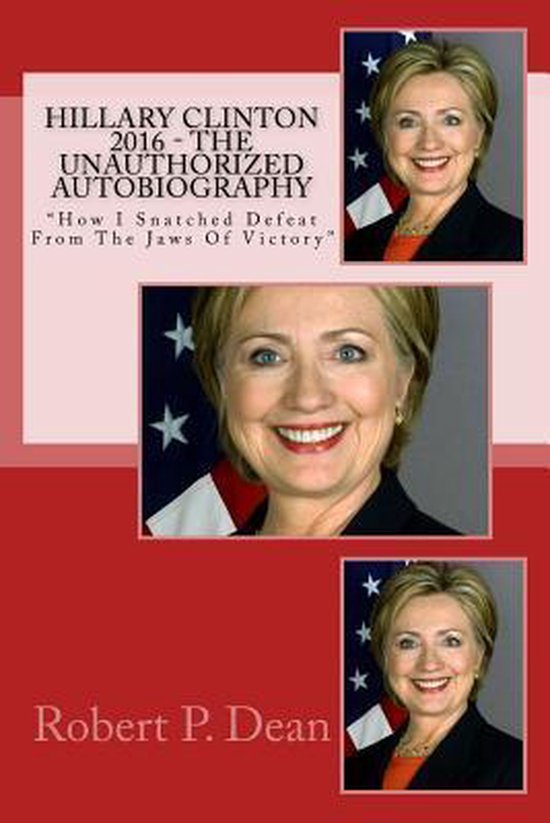Hillary Clinton 2016 - The Unauthorized Autobiography