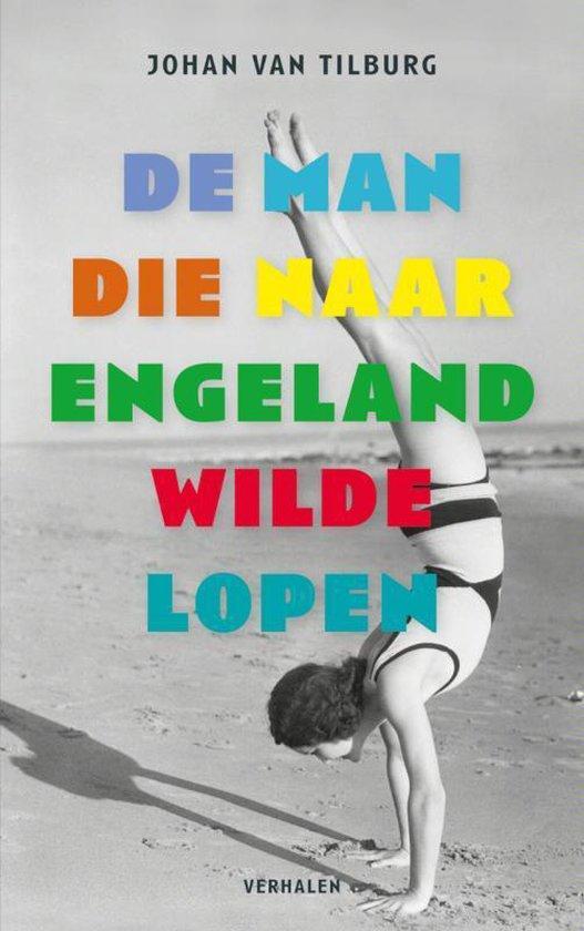 Cover van het boek 'De man die naar Engeland wilde lopen' van Johan van Tilburg