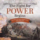 The Fight for Power Begins | Early Battles of the American Revolution Grade 4 | Children's Military Books