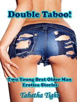 Double Taboo! Two Young Brat Older Man Erotica Stories
