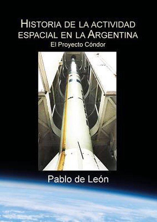 Historia de la Actividad Espacial en la Argentina. Tomo II. El Proyecto Condor.