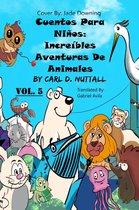 Historias Cortas Para Niños: Mas Aventuras Asombrosas de Animales - Vol. 5