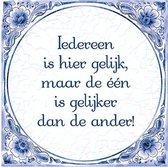 Delfts Blauwe Spreukentegel - Iedereen is hier gelijk maar de één is gelijker ...