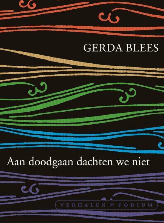 Boek cover Aan doodgaan dachten we niet van Gerda Blees (Paperback)
