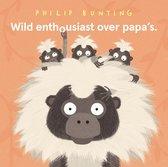 Wild enthousiast  -   Wild enthousiast over papa's