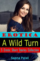Erotica: A Wild Turn: 5 Erotic Short Stories Collection