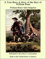 A True Hero: A Story of the Days of William Penn