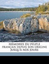 Memoires Du Peuple Francais Depuis Son Origine Jusqu'a Nos Jours Volume 5