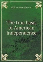 The True Basis of American Independence