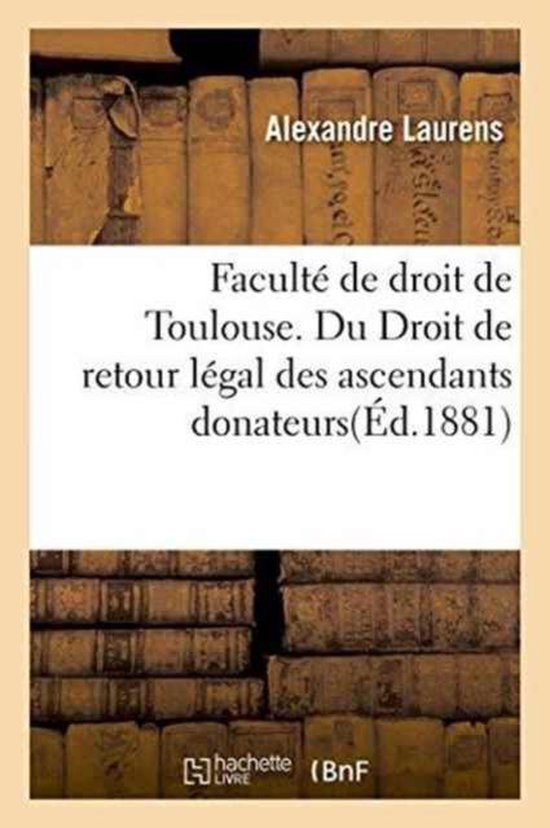 Faculte de droit de Toulouse. Du Droit de retour legal des ascendants donateurs