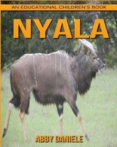 Nyala! an Educational Children's Book about Nyala with Fun Facts & Photos