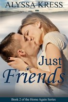Just Friends (Book 2 of the Home Again Series)