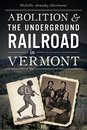 Abolition & the Underground Railroad in Vermont