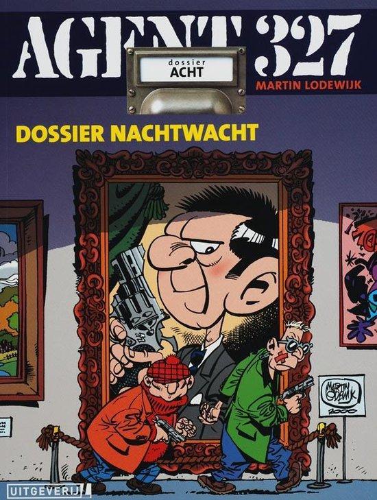 Agent 327 08. dossier nachtwacht - Martin Lodewijk |