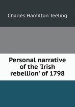 Personal Narrative of the 'irish Rebellion' of 1798