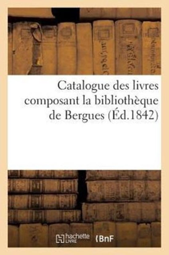 Catalogue Des Livres Composant La Biblioth que de Bergues