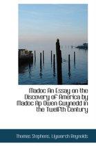 Madoc an Essay on the Discovery of America by Madoc AP Owen Gwynedd in the Twelfth Century