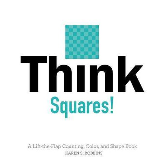 Think Squares! A Lift-the-Flap Counting, Color and Shape Book