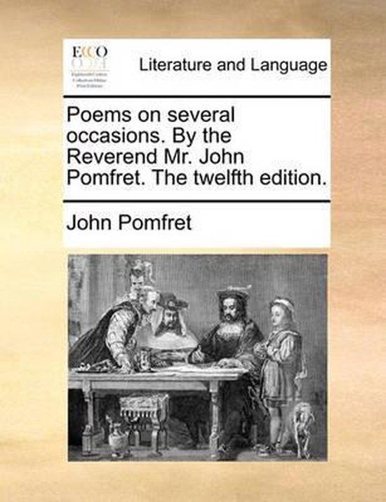 Poems on Several Occasions. by the Reverend Mr. John Pomfret. the Twelfth Edition