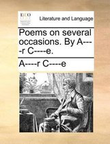 Poems on Several Occasions. by A----R C----E.