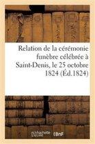 Relation de la ceremonie funebre celebree a Saint-Denis, le 25 octobre 1824, pour l'inhumation