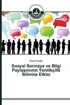 Sosyal Sermaye Ve Bilgi Paylaşımının Yenilikcilik İklimine Etkisi