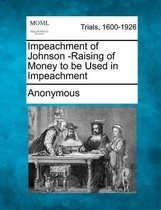 Impeachment of Johnson -Raising of Money to Be Used in Impeachment