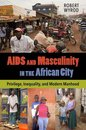 Omslag AIDS and Masculinity in the African City